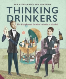 Thinking Drinkers : The Enlightened Imbiber's Guide to Alcohol, Hardback Book