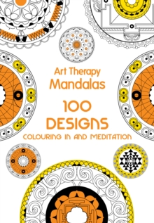 Art Therapy: Mandalas : 100 Designs for Colouring in and Meditation, Hardback