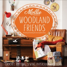 Mollie Makes: Woodland Friends : Crochet, Knitting, Sewing, Papercraft and More, Hardback