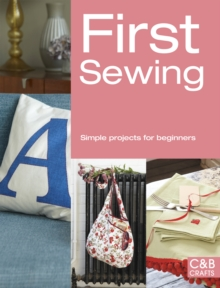 First Sewing : Simple Projects for Beginners, Paperback Book