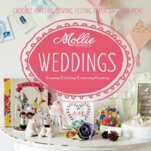 Mollie Makes: Weddings : Crochet, knitting, sewing, felting, papercraft and more, Hardback