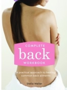Complete Back Workbook : A practical approach to healing common back ailments, Paperback