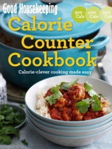 Good Housekeeping Calorie Counter Cookbook : Calorie-Clever Cooking Made Easy, Paperback