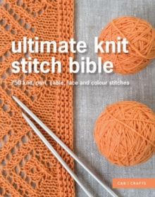 Ultimate Knit Stitch Bible: 750 Stitches, Patterns, Laces and Cables, Hardback Book