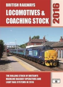 British Railways Locomotives & Coaching Stock : The Rolling Stock of Britain's Mainline Railway Operators and Light Rail Systems, Hardback