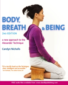 Body, Breath and Being: a New Guide to the Alexander Technique, Paperback