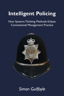 Intelligent Policing : How Systems Thinking Approaches Eclipse Conventional Management Practice, Paperback