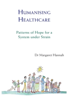 Humanising Healthcare : Patterns of Hope for a System Under Strain, Paperback