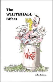 The Whitehall Effect : How Whitehall Became the Enemy of Great Public Services - and What We Can Do About it, Hardback Book