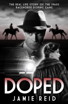 Doped : The Real Life Story of the 1960s Racehorse Doping Gang, Hardback