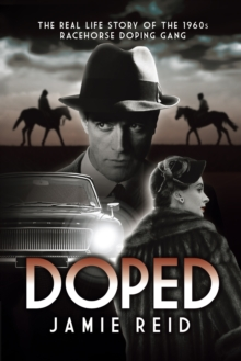 Doped : The Real Life Story of the 1960s Racehorse Doping Gang, Paperback