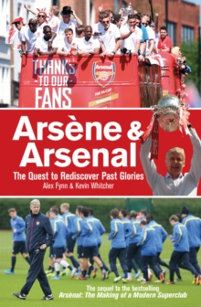Arsene & Arsenal : The Quest to Rediscover Past Glories, Paperback