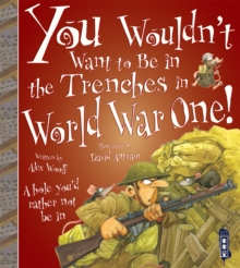 You Wouldn't Want to be in the Trenches in World War One!, Paperback