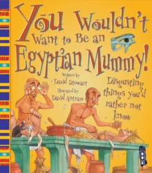 You Wouldn't Want to be an Egyptian Mummy!, Paperback