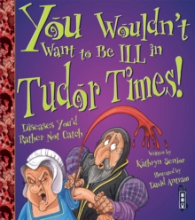 You Wouldn't Want to be Ill in Tudor Times!, Paperback