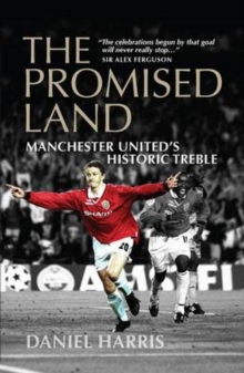 The Promised Land : Manchester United's Historic Treble, Paperback