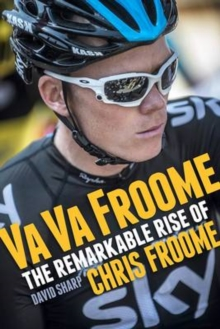 Va Va Froome : The Remarkable Rise of Chris Froome, Paperback