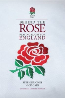 Behind the Rose : Playing Rugby for England, Hardback