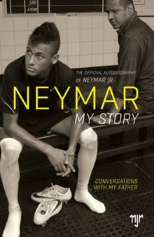 Neymar: My Story : Conversations with My Father, Paperback