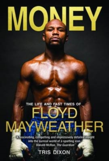 Money : The Life and Fast Times of Floyd Mayweather Jr, Hardback