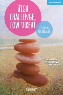 High Challenge, Low Threat : How the Best Leaders Find the Balance, Paperback