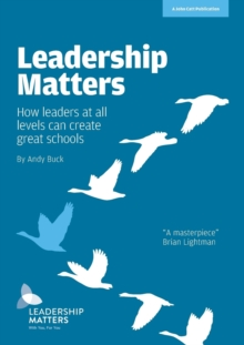 Leadership Matters : How Leaders at All Levels Create Great Schools, Paperback