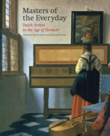 Masters of the Everyday: Dutch Artists in the Age of Vermeer, Hardback Book