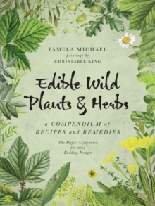 Edible Wild Plants & Herbs : A Compendium of Recipes and Remedies, Paperback Book
