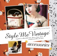 Style Me Vintage: Accessories : A Guide to Collectable Hats, Gloves, Bags, Shoes, Costume Jewellery & More, Hardback
