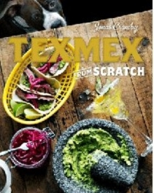 Tex-Mex from Scratch, Hardback