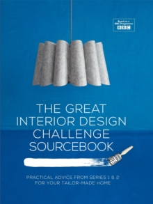 Great Interior Design Challenge Sourcebook : Practical Advice from Series 1&2 for Your Tailor-Made Home, Hardback