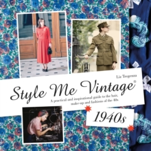 Style Me Vintage: 1940s : A Practical and Inspirational Guide to the Hair, Make-Up and Fashions of the 40s, Hardback