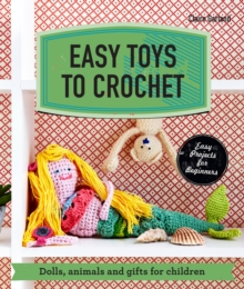 Easy Toys to Crochet : Dolls, Animals and Gifts for Children, Paperback