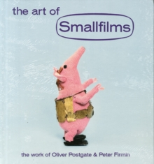 The Art of Smallfilms : The Work of Oliver Postgate & Peter Firmin, Hardback