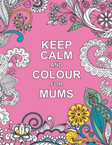 Keep Calm and Colour for Mums, Paperback
