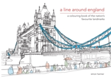 A Line Around England : A Colouring Book of the Nation's Favourite Landmarks, Hardback