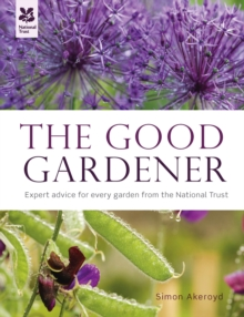 The Good Gardener : Expert Advice for Every Garden from the National Trust, Hardback