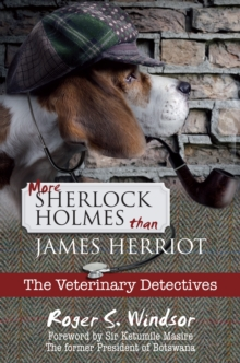 More Sherlock Holmes Than James Herriot : The Veterinary Detectives, Hardback
