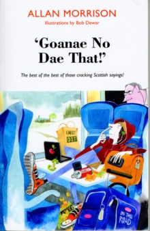 'Goanae No Dae That!' : The Best of the Best of Those Cricking Scottish Sayings!, Paperback