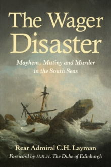 The Wager Disaster : Mayhem, Mutiny and Murder in the South Seas, Paperback Book