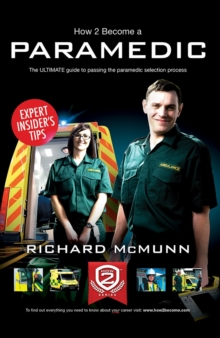 How to Become a Paramedic: The Ultimate Guide to Passing the Paramedic/Emergency Care Assistant Selection Process, Paperback