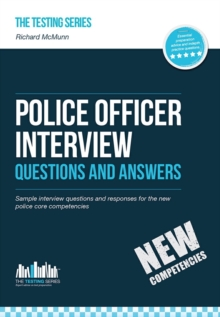 Police Officer Interview Questions and Answers (New Core Competencies) : Sample Interview Questions for the Police Officer Assessment Centre and Final Interviews, Paperback