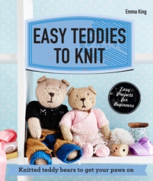 Easy Teddies to Knit : Knitted Teddy Bears to Get Your Paws on, Paperback