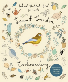 Secret Garden Embroidery : 15 Projects for Your Stitching Pleasure, Paperback