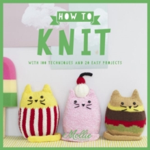 Mollie Makes: How to Knit : With 100 Techniques and 20 Easy Projects, Paperback