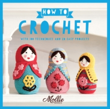 Mollie Makes: How to Crochet : With 100 Techniques and 20 Easy Projects, Paperback