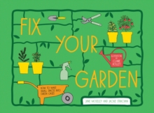 Fix Your Garden : How to Make Small Spaces into Green Oases, Hardback