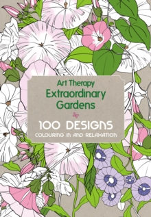 Art Therapy: Extraordinary Gardens, Hardback Book