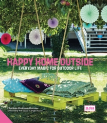 Happy Home Outside : Everyday Magic for Outdoor Life, Hardback