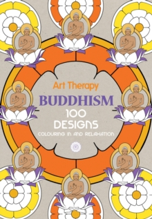 Art Therapy: Buddhism : 100 Designs Colouring in and Relaxation, Hardback Book